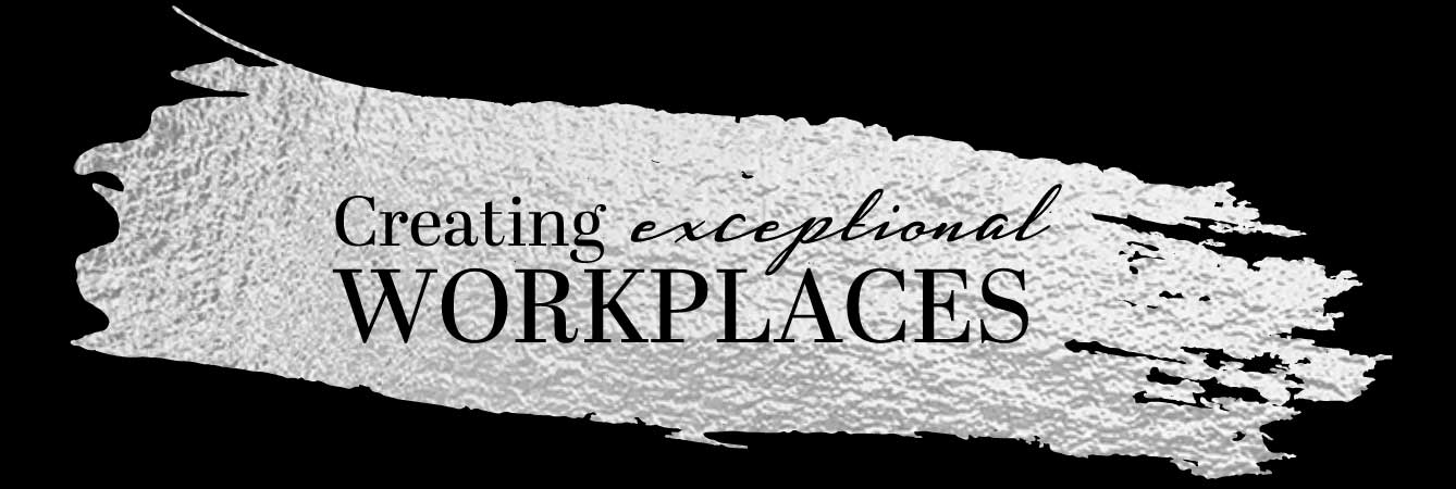 Creating Exceptional Workplaces