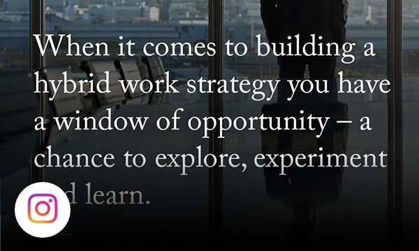 Man staring out a window with text when it comes to building a hybrid work strategy you have a window of opportunity.