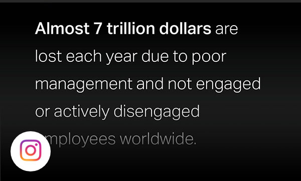 Black background with money sign and white text almost 7 trillion dollars are lost each year due to poor management and not engaged or actively disengaged employees worldwide.